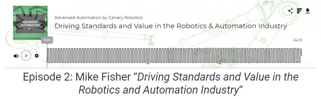 Episode 2 - Mike Fisher Driving Standards and Value in the Robotics and Automation Industry